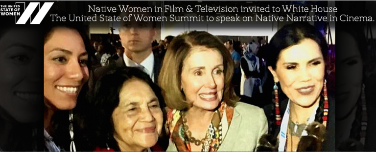 NATIVE WOMEN IN FILM & TELEVISION BIG SUCCESS at THE INAUGURAL SUMMIT WHITE HOUSE THE UNITED STATE OF WOMEN